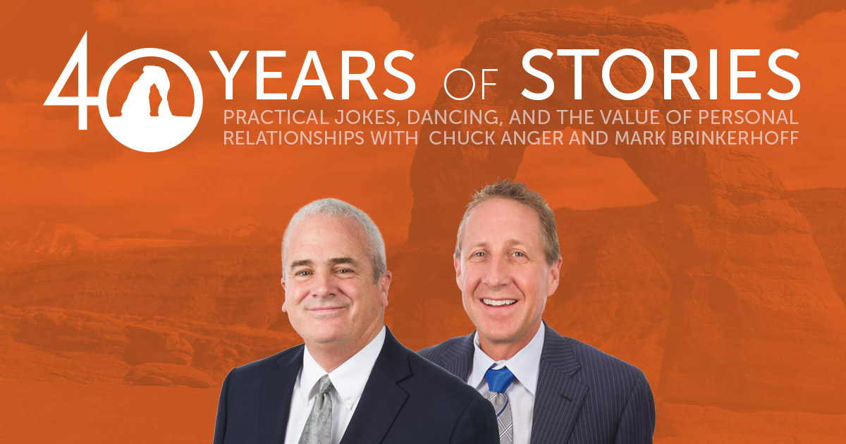40 Years of Stories: Practical Jokes, Dancing, and the Value of Personal Relationships with Chuck Anger and Mark Brinkerhoff
